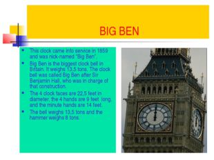 "BIG BEN This clock came into service in 1859 and was nick-named ""Big Ben"". B"