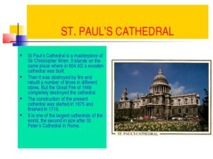 ST. PAUL'S CATHEDRAL St Paul's Cathedral is a masterpiece of Sir Christopher