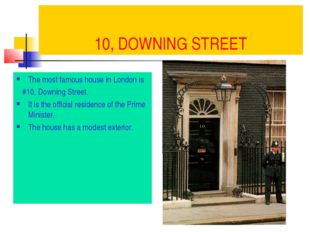 10, DOWNING STREET The most famous house in London is #10, Downing Street. It