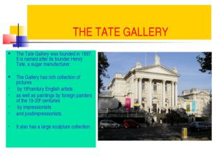 THE TATE GALLERY The Tate Gallery was founded in 1897. It is named after its