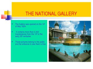 THE NATIONAL GALLERY The Gallery was opened on the 10th of May 1824. It conta