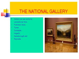 THE NATIONAL GALLERY Visitors can see works by Leonardo da Vinci, Francisco G