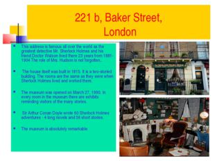 221 b, Baker Street, London This address is famous all over the world as the