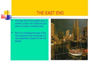 THE EAST END The East End is the eastern part of central London, the traditi