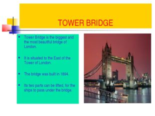 TOWER BRIDGE Tower Bridge is the biggest and the most beautiful bridge of Lon