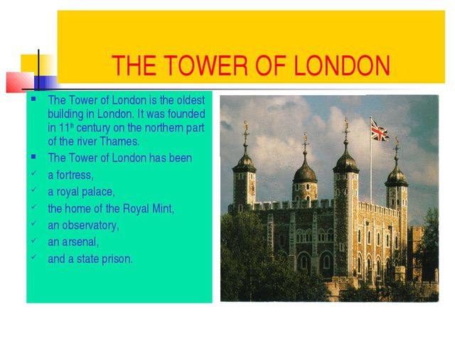 THE TOWER OF LONDON The Tower of London is the oldest building in London. It...