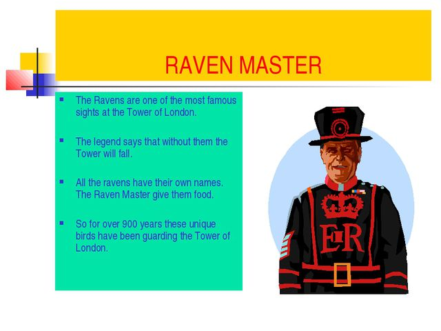 RAVEN MASTER The Ravens are one of the most famous sights at the Tower of Lon...