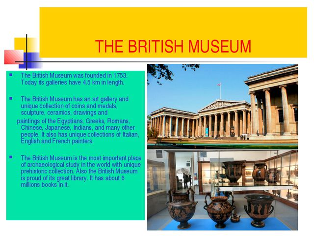 THE BRITISH MUSEUM The British Museum was founded in 1753. Today its gallerie...