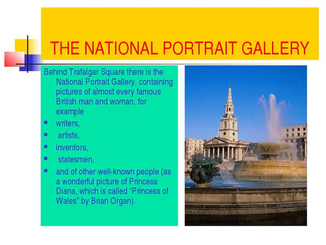 THE NATIONAL PORTRAIT GALLERY Behind Trafalgar Square there is the National P...