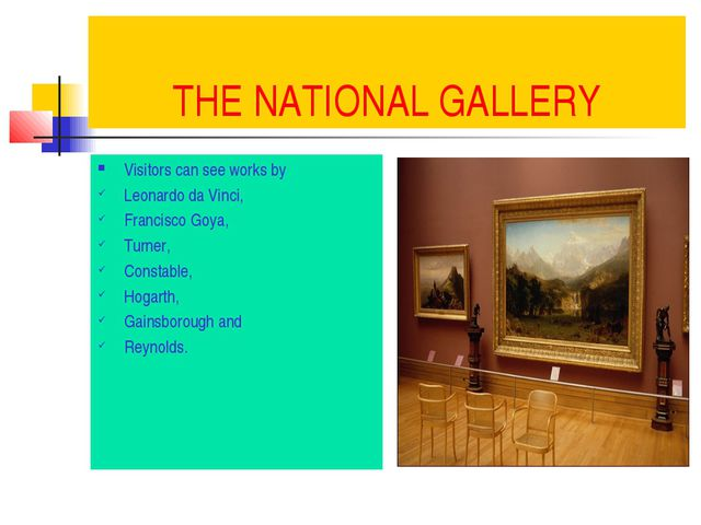THE NATIONAL GALLERY Visitors can see works by Leonardo da Vinci, Francisco G...
