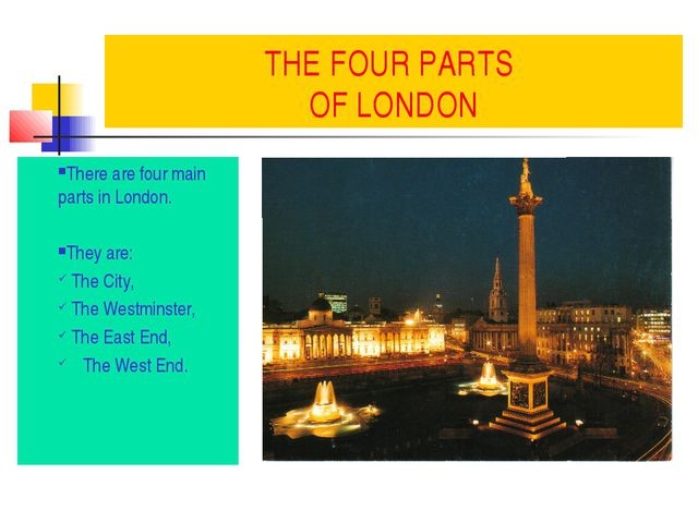 THE FOUR PARTS OF LONDON There are four main parts in London. They are: The C...