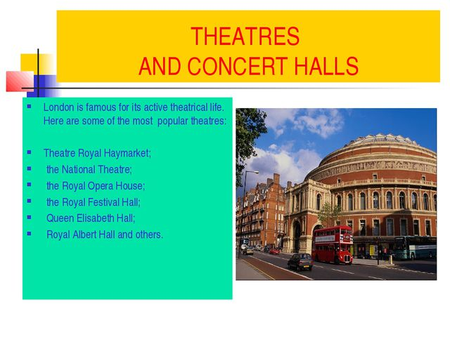 THEATRES AND CONCERT HALLS London is famous for its active theatrical life. H...
