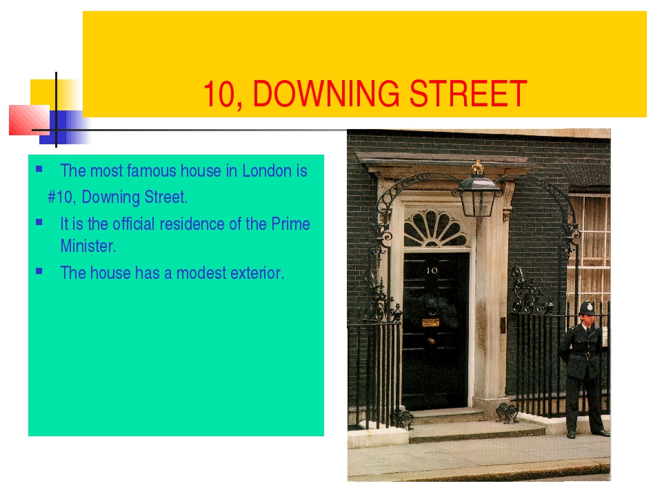 10, DOWNING STREET The most famous house in London is #10, Downing Street. It...
