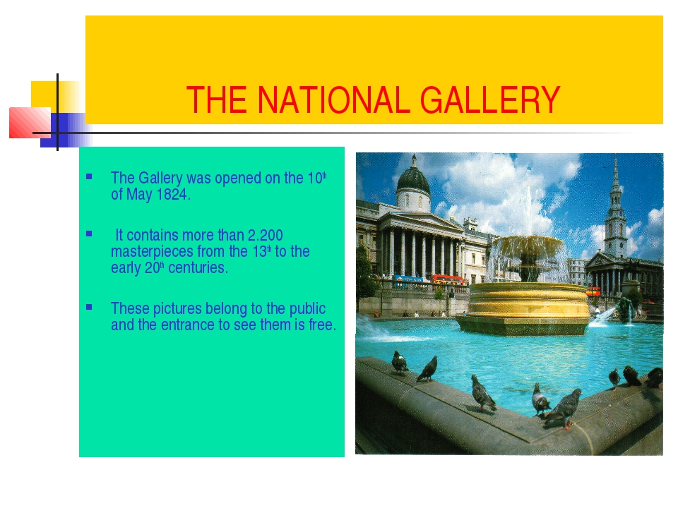 THE NATIONAL GALLERY The Gallery was opened on the 10th of May 1824. It conta...