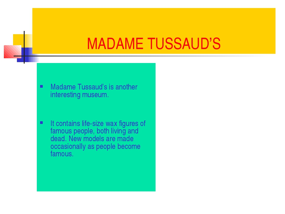 MADAME TUSSAUD'S Madame Tussaud's is another interesting museum. It contains...