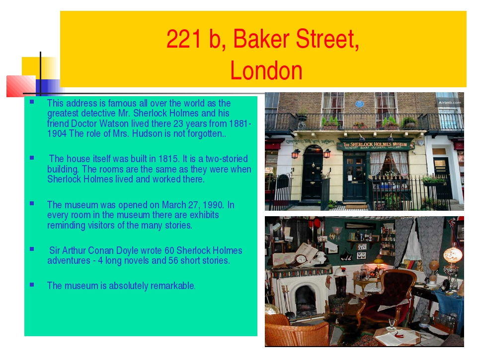 221 b, Baker Street, London This address is famous all over the world as the...