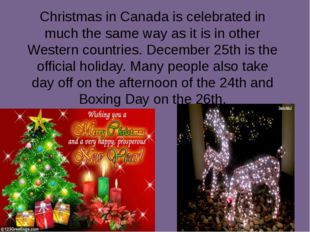 Christmas in Canada is celebrated in much the same way as it is in other West