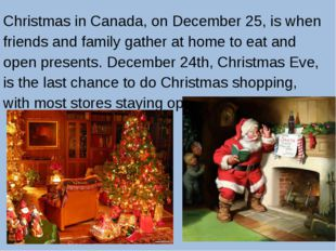 Christmas in Canada, on December 25, is when friends and family gather at ho