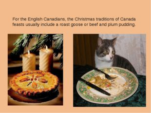 For the English Canadians, the Christmas traditions of Canada feasts usually