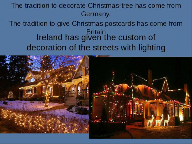 Ireland has given the custom of decoration of the streets with lighting The t...