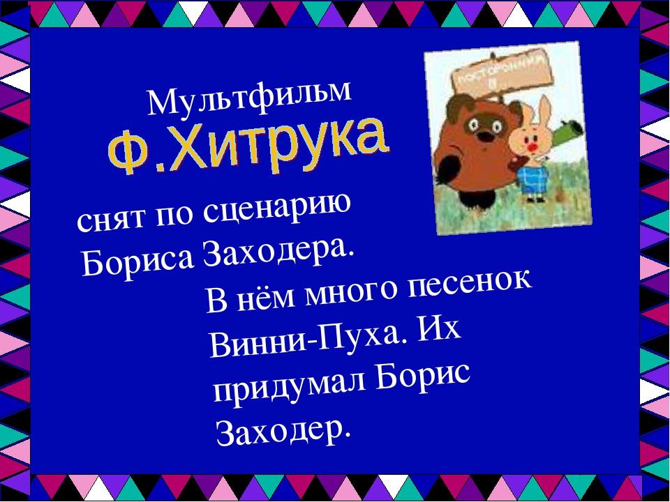Мультфильм снят по сценарию Бориса Заходера. В нём много песенок Винни-Пуха....