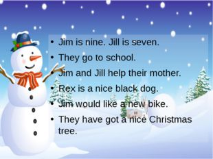 Jim is nine. Jill is seven. They go to school. Jim and Jill help their mothe