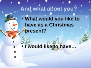 And what about you? What would you like to have as a Christmas present? I wou