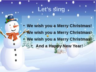 Let's sing We wish you a Merry Christmas! We wish you a Merry Christmas! We w