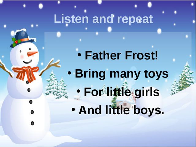 Listen and repeat Father Frost! Bring many toys For little girls And little b...