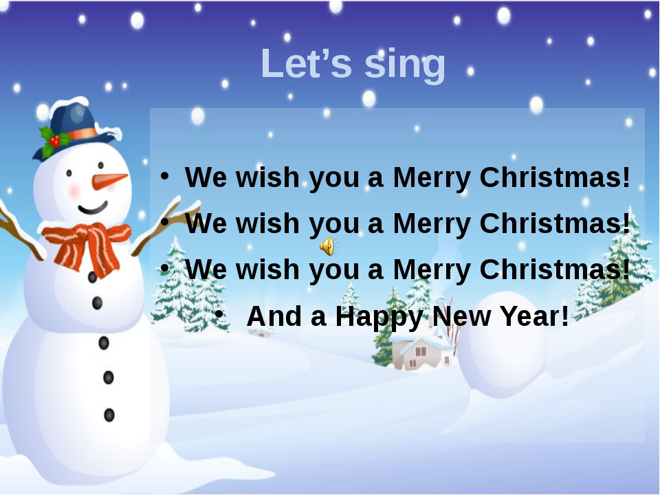 Let's sing We wish you a Merry Christmas! We wish you a Merry Christmas! We w...