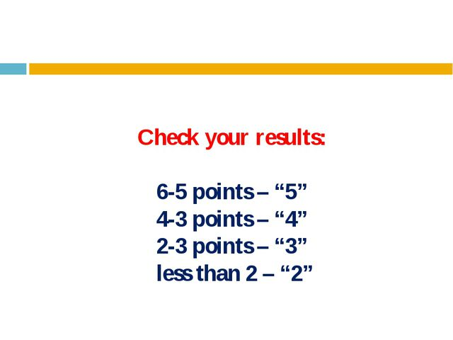 """Check your results: 6-5 points – """"5"""" 4-3 points – """"4"""" 2-3 points – """"3"""" less t..."""
