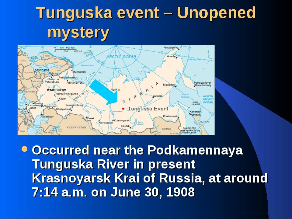 Tunguska event – Unopened mystery Occurred near the Podkamennaya Tunguska Riv...