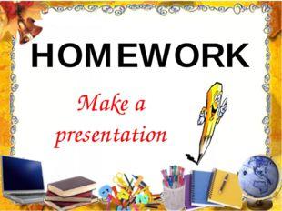HOMEWORK Make a presentation