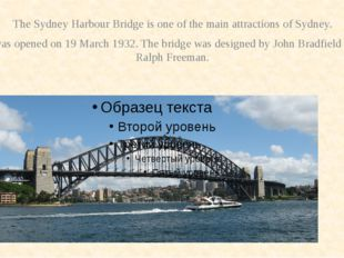 TheSydney Harbour Bridge is one of the main attractions of Sydney. It was op