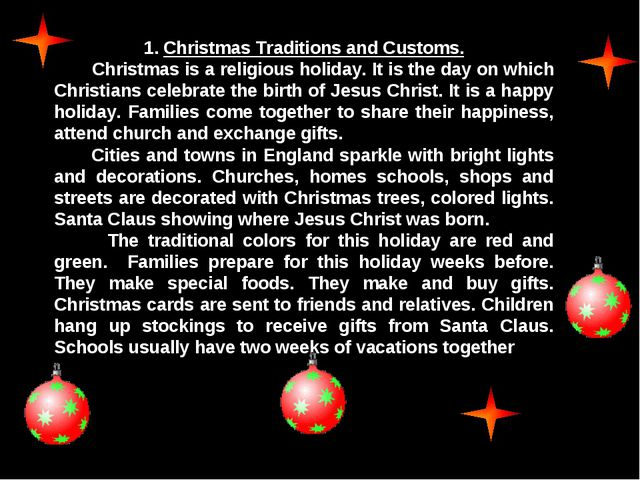 1. Christmas Traditions and Customs. Christmas is a religious holiday. It is...