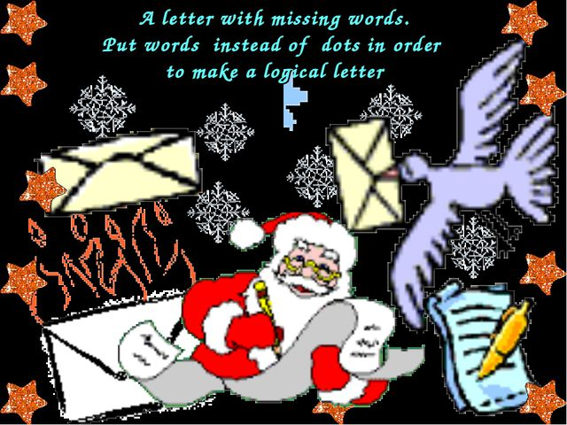 A letter with missing words. Put words instead of dots in order to make a log...