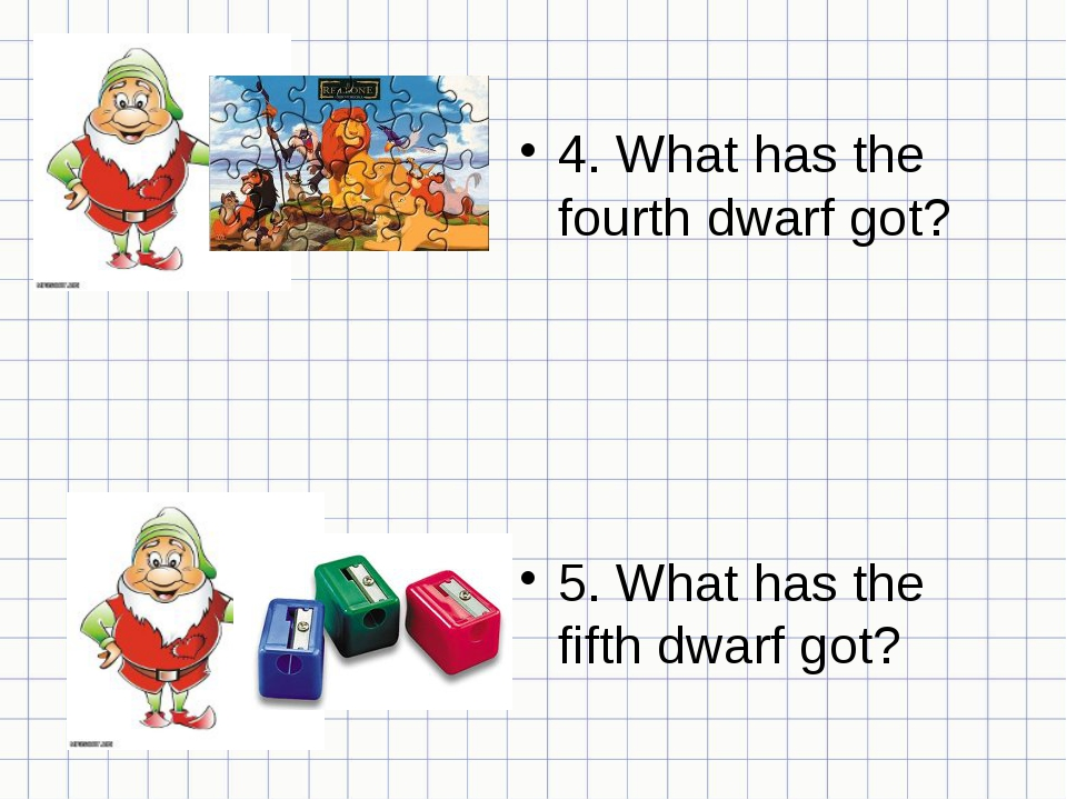 4. What has the fourth dwarf got? 5. What has the fifth dwarf got?