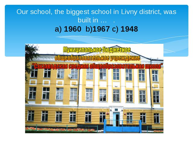 Our school, the biggest school in Livny district, was built in … . a) 1960 b...