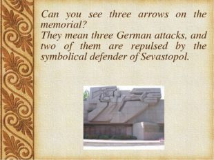 Can you see three arrows on the memorial? They mean three German attacks, and