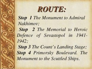 ROUTE: Stop 1 The Monument to Admiral Nakhimov; Stop 2 The Memorial to Heroic