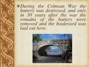 During the Crimean War the battery was destroyed, and only in 30 years after