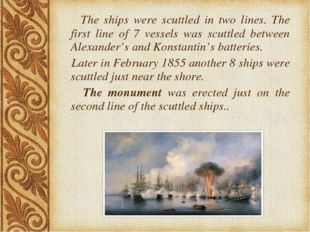 The ships were scuttled in two lines. The first line of 7 vessels was scuttl