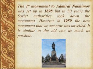 . The 1st monument to Admiral Nakhimov was set up in 1898 but in 30 years the