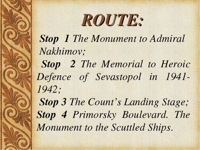 ROUTE: Stop 1 The Monument to Admiral Nakhimov; Stop 2 The Memorial to Heroic...