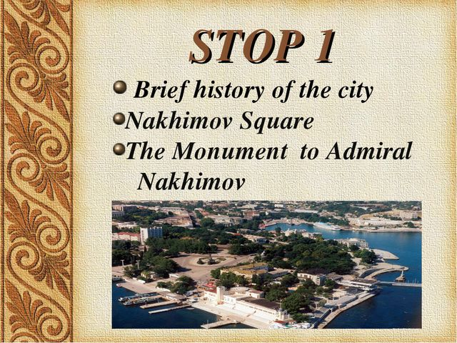 STOP 1 Brief history of the city Nakhimov Square The Monument to Admiral Nak...