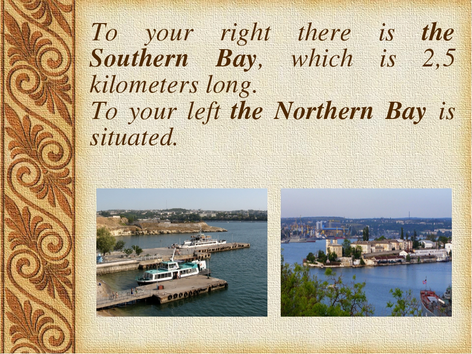 To your right there is the Southern Bay, which is 2,5 kilometers long. To you...