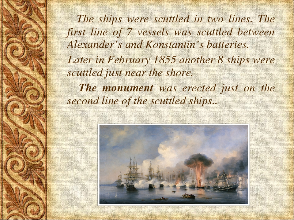The ships were scuttled in two lines. The first line of 7 vessels was scuttl...