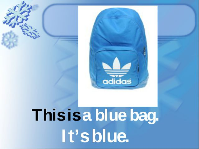 This is a blue bag. It's blue.