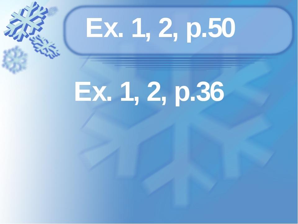 Ex. 1, 2, p.50 Ex. 1, 2, p.36
