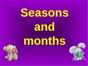 Seasons and months